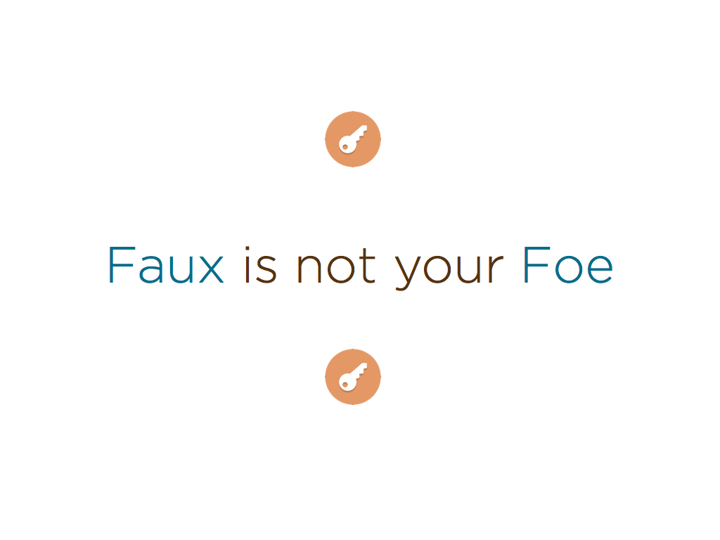 'Faux is not your foe.' - Dominique le Roux